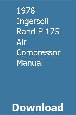 1978 Ingersoll Rand P 175 Air Compressor Manual download pdf