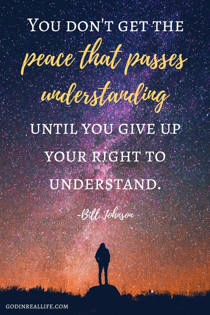 You don't get the peace that passes understanding until you give up your right to understand. Bill Johnson. Bethel Church Redding. God is Good. Faith. Quotes.  https://godinreallife.com/2017/06/21/faith-is-harder-than-i-thought/