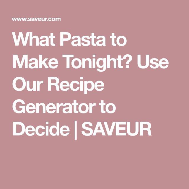 What Pasta to Make Tonight? Use Our Recipe Generator to Decide | SAVEUR