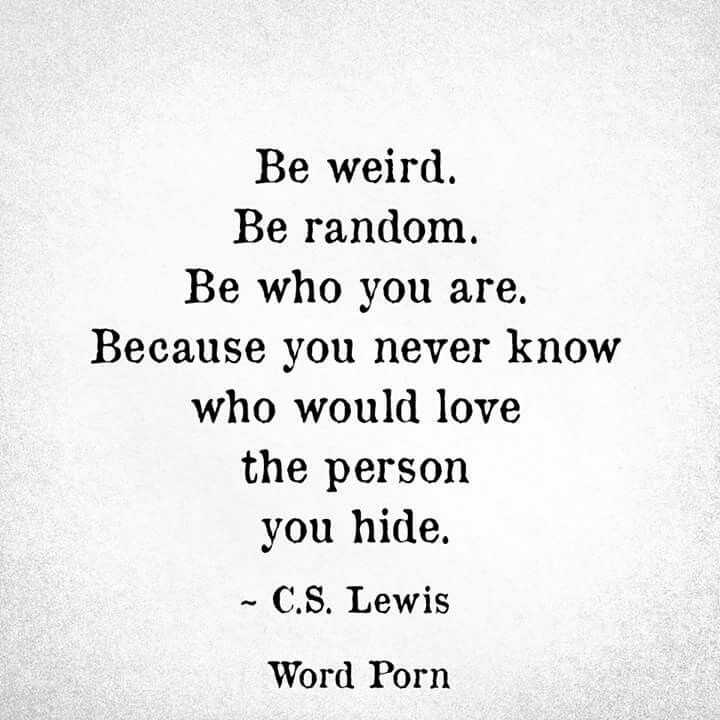 Be who you are.                                                                                                                                                                                 More