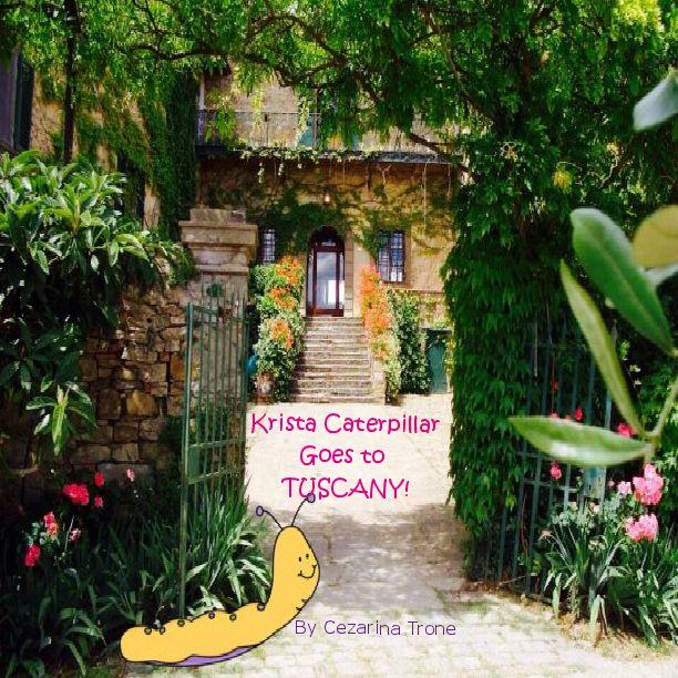 Krista Caterpillar Goes to Tuscany! |  by Cezarina Trone