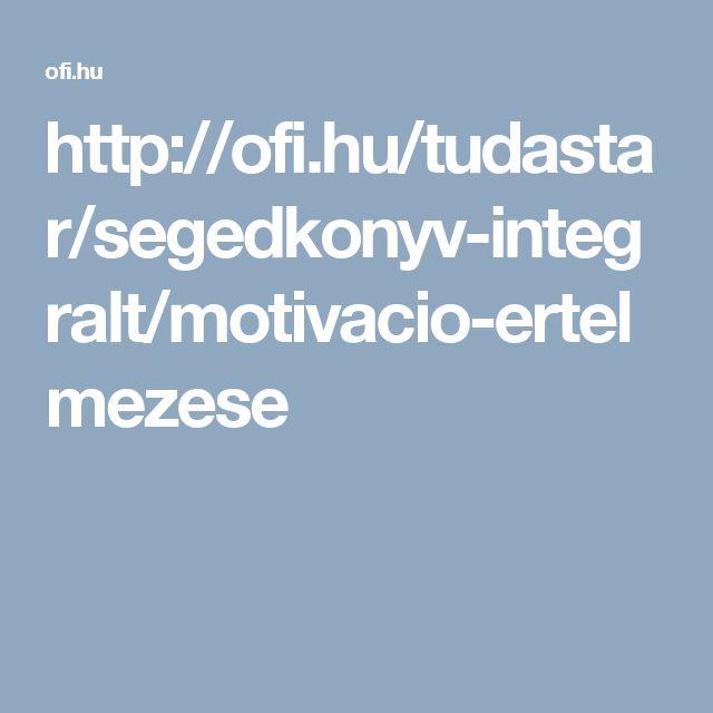 http://ofi.hu/tudastar/segedkonyv-integralt/motivacio-ertelmezese