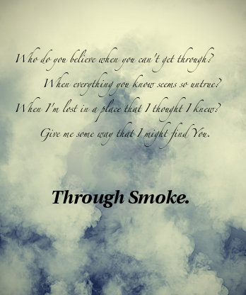 Through smoke.