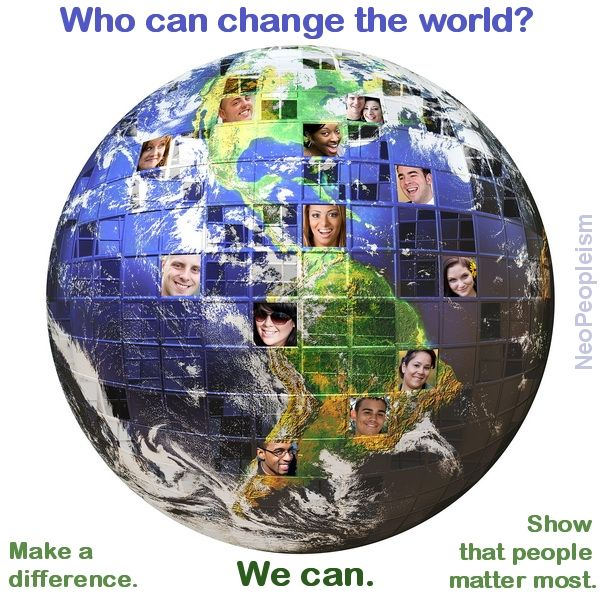 Who can change the world? We can! Let's find ways to share our time and to encourage others to put people first.