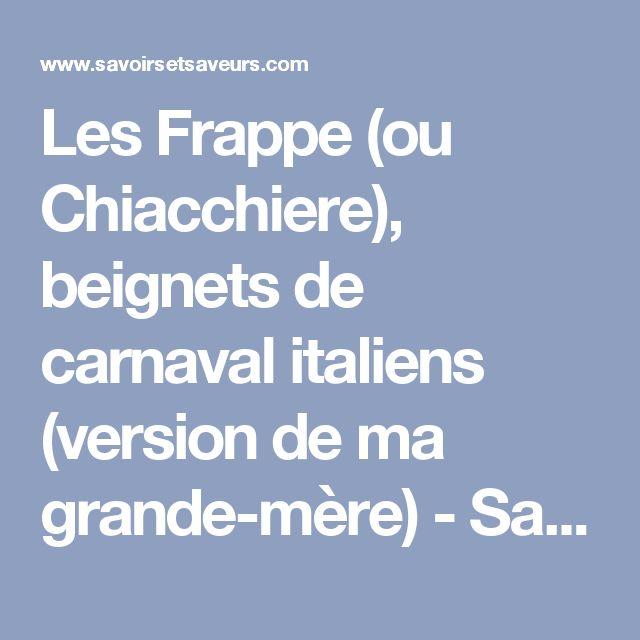 Les Frappe (ou Chiacchiere), beignets de carnaval italiens (version de ma grande-mère) - Savoirs et saveurs