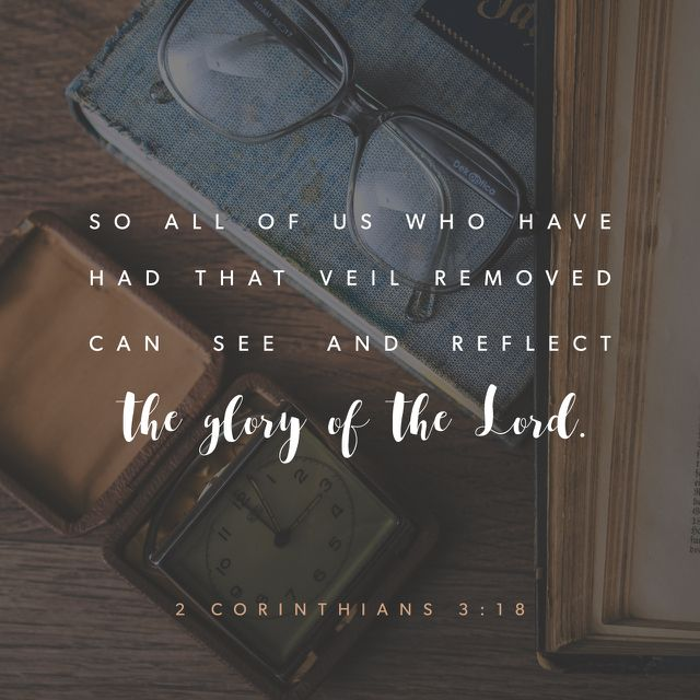"""""""And we all, who with unveiled faces contemplate the Lord's glory, are being transformed into his image with ever-increasing glory, which comes from the Lord, who is the Spirit."""" 2 Corinthians 3:18 NIV http://bible.com/111/2co.3.18.niv"""
