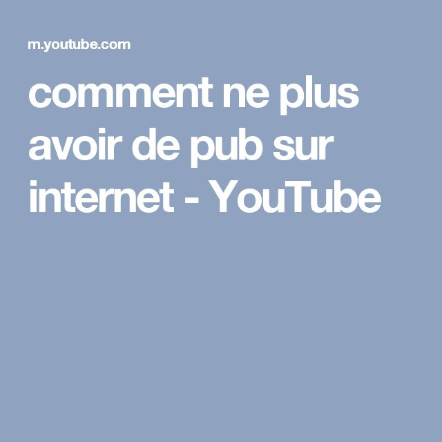 comment ne plus avoir de pub sur internet - YouTube