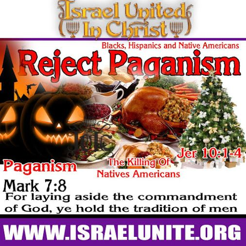 Reject Paganism!!!  #God #Thanksgiving #America #holidays #Israelites #blacks #hispanics #native #american #indians #people #Bible #history #truth #paganism #Christmas #Halloween