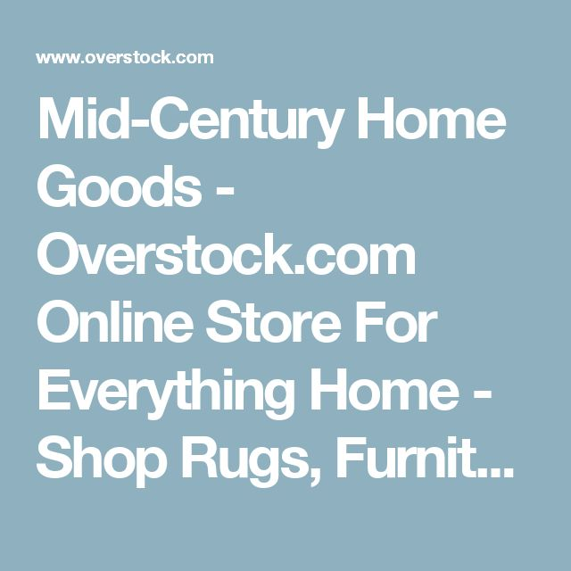 Mid-Century Home Goods - Overstock.com Online Store For Everything Home - Shop Rugs, Furniture, Appliances, Tools & More - Mobile