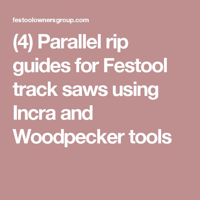 (4) Parallel rip guides for Festool track saws using Incra and Woodpecker tools