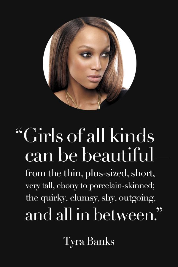 Girls of all kinds can be beautiful // Tyra Banks