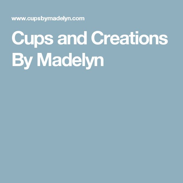 Cups and Creations By Madelyn