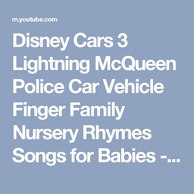 Disney Cars 3 Lightning McQueen Police Car Vehicle Finger Family Nursery Rhymes Songs for Babies - YouTube