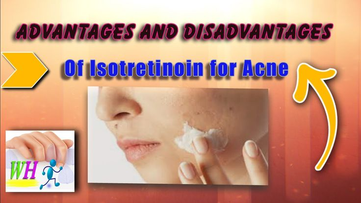 Advantages and disadvantages of Isotretinoin for Acne, how to get rid of...