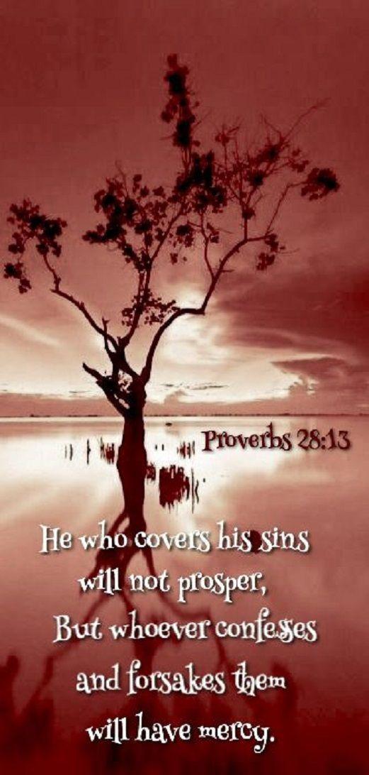 El que encubre sus pecados no prosperará, pero el que los confiesa y se aparta alcanzará misericordia.
