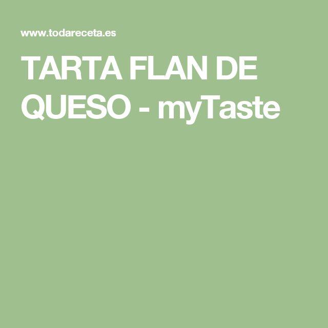 TARTA FLAN DE QUESO - myTaste
