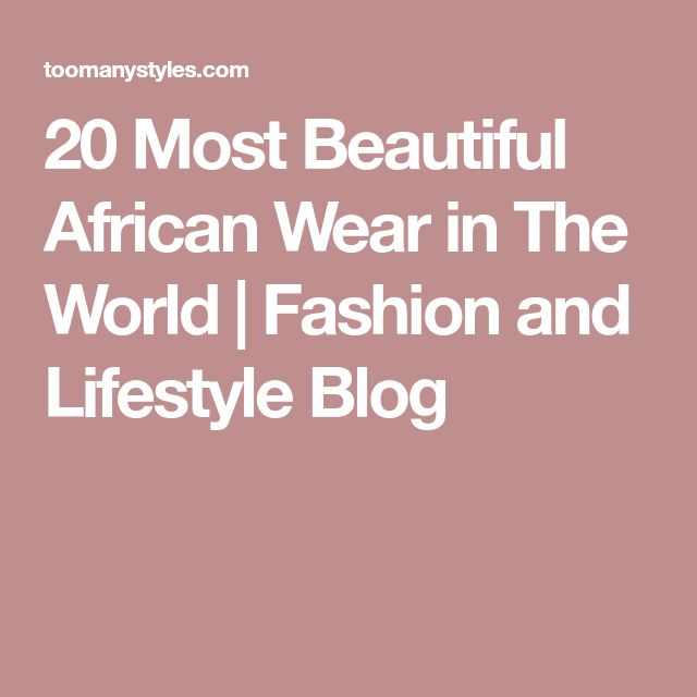 20 Most Beautiful African Wear in The World | Fashion and Lifestyle Blog