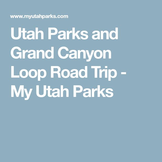 Utah Parks And Grand Canyon Loop Road Trip