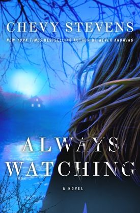 Always Watching. Review: http://bookjunkiereview.blogspot.com/2013/06/review-always-watching-by-chevy-stevens.html