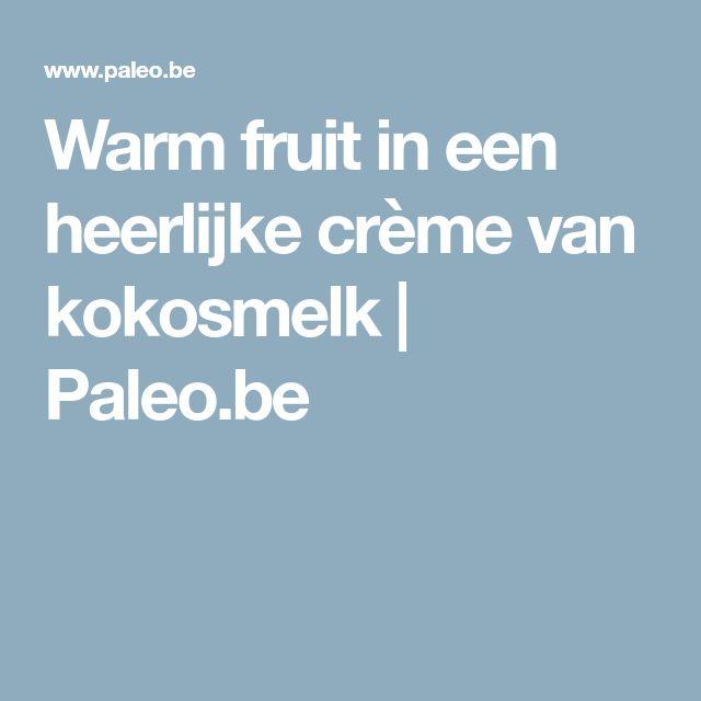 Warm fruit in een heerlijke crème van kokosmelk | Paleo.be