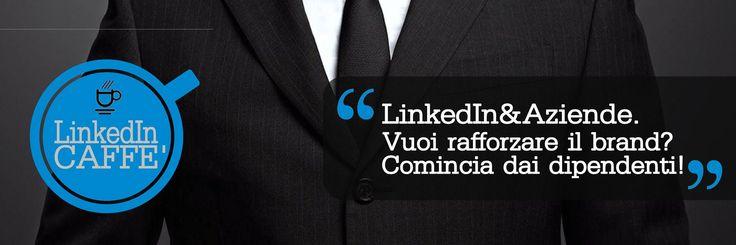 LinkedIn e Aziende: l'importanza di curare i profili del dipendente vista la stretta correlazione tra il suo profilo e l'azienda per la quale lavora.