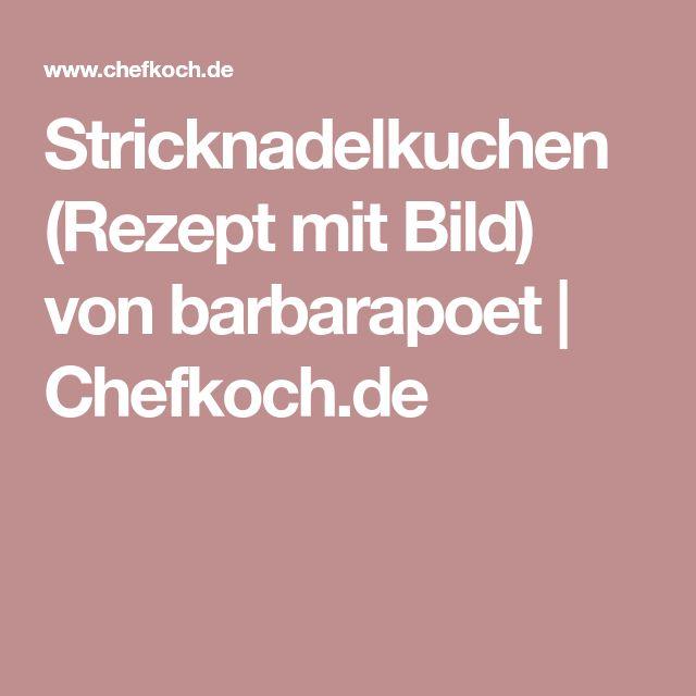 Stricknadelkuchen (Rezept mit Bild) von barbarapoet | Chefkoch.de