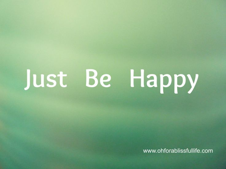 Just be happy :-)