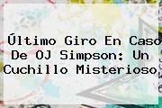 http://tecnoautos.com/wp-content/uploads/imagenes/tendencias/thumbs/ultimo-giro-en-caso-de-oj-simpson-un-cuchillo-misterioso.jpg OJ Simpson. Último giro en caso de OJ Simpson: un cuchillo misterioso, Enlaces, Imágenes, Videos y Tweets - http://tecnoautos.com/actualidad/oj-simpson-ultimo-giro-en-caso-de-oj-simpson-un-cuchillo-misterioso/