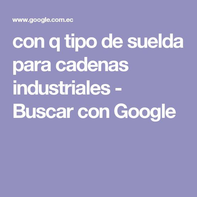 con q tipo de suelda para cadenas industriales - Buscar con Google