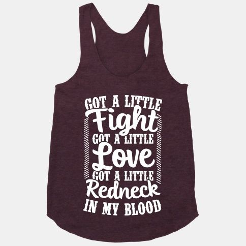 Got A Little Fight Got A Little Love Got A Little Redneck In My Blood. For Mom in a T-Shirt style.