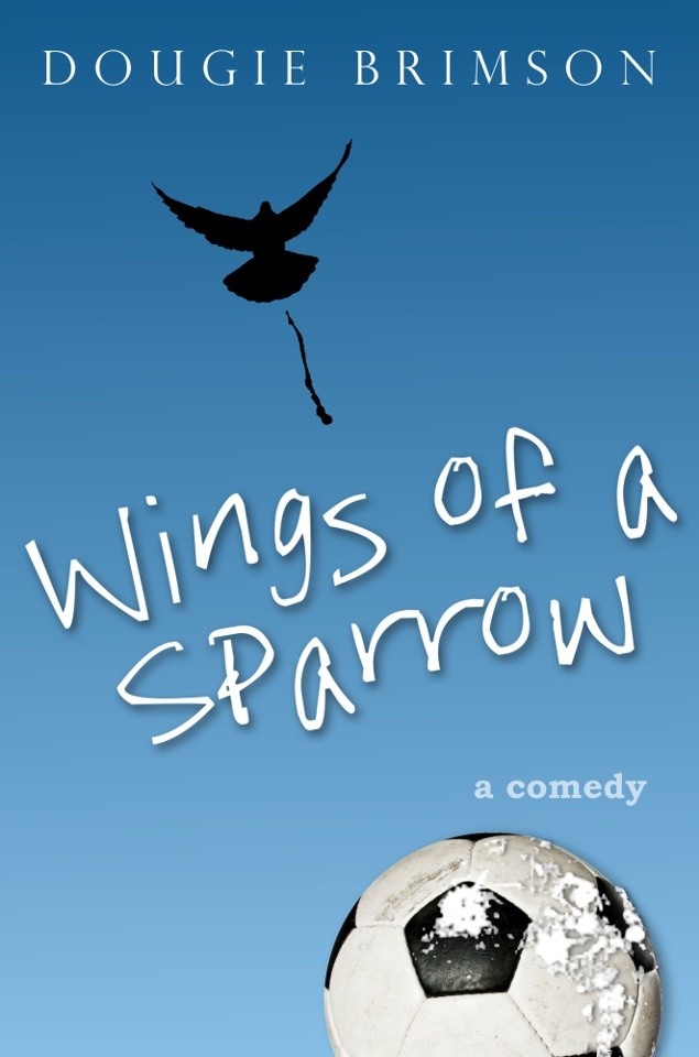 WINGS OF A SPARROW. My latest football comedy novel. 'Fever Pitch meets Brewster's Millions'.