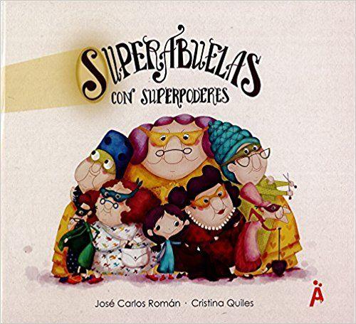 SUPERABUELAS CON SUPERPODERES: Amazon.es: JOSÉ CARLOS ROMÁN GARCÍA, CRISTINA QUILES MARTINEZ: Libros