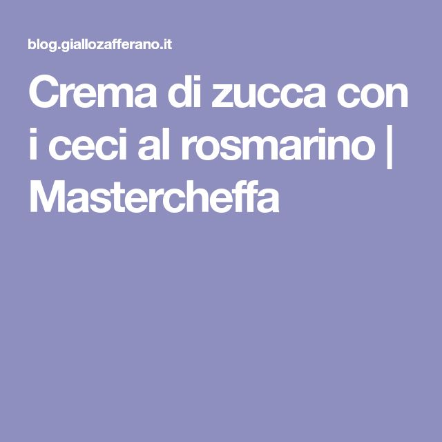 Crema di zucca con i ceci al rosmarino | Mastercheffa