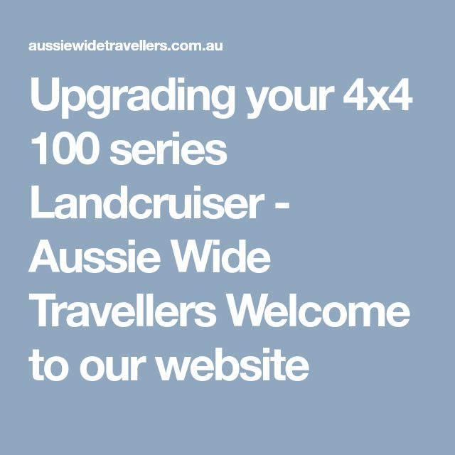 Upgrading your 4x4 100 series Landcruiser - Aussie Wide Travellers Welcome to our website