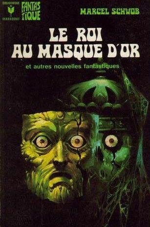445 - 1973 SCHWOB Marcel Le roi au masque d'or (1892)