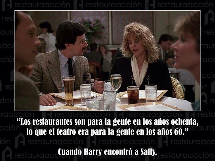 """""""Los restaurantes son para la gente en los años ochenta, lo que el teatro era para la gente en los años 60"""".   Cuando Harry encontró a Sally"""