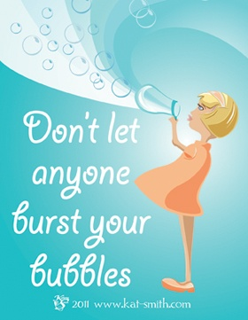 Don't let anyone burst your bubbles! For my daughter, #daughter