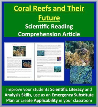 Coral Reef Ecosystems and their Future - Science Reading Article  This resource covers the following topics: - What are corals? - Reef Ecosystems - Threats to Coral Reefs - Saving the Reefs