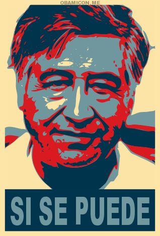 He said it first. Cesar Chavez, American Farmworkers Union. Viva la huelga!