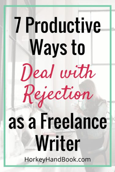 7 Productive Ways to Deal with Rejection as a Freelance Writer - Horkey HandBook