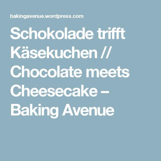 Schokolade trifft Käsekuchen // Chocolate meets Cheesecake – Baking Avenue