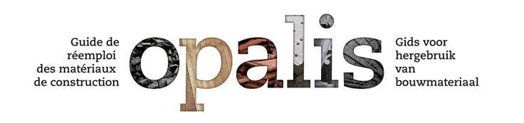 OPALIS platform Deze website is bedoeld voor alle particulieren, aannemers en architecten die herbruikbare materialen willen kopen of verkopen of ermee aan de slag willen.  U vindt hier :      een toegelichte lijst van professionele handelaars en materialen,     raad over herbruikbare materialen en hun plaatsing.