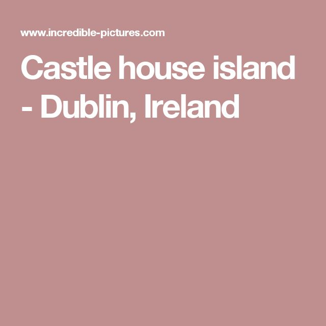 Castle house island - Dublin, Ireland