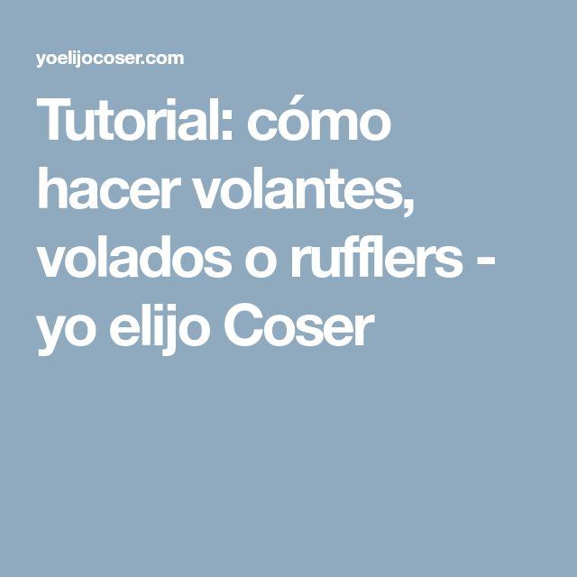Tutorial: cómo hacer volantes, volados o rufflers - yo elijo Coser