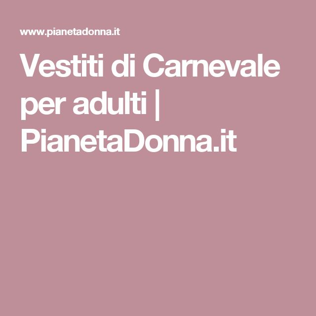 Vestiti di Carnevale per adulti | PianetaDonna.it
