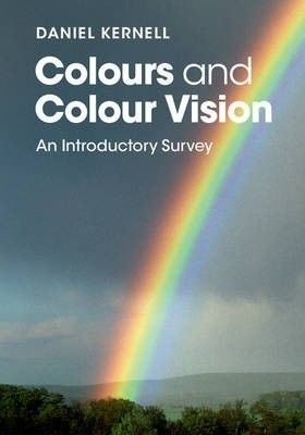 Colours and colour vision : an introductory survey / Daniel Kernell