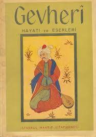 GEVHERİ (17. yüzyıl) Doğum ve ölüm tarihleri, hayatı hakkında esaslı bir bilgi yoktur. Kırımlı olduğu, 1730'lu yıllara kadar yaşadığı söylenmektedir. Bir ara Rumeli sınır boylarında bulunduğu, İstanbul'a gelerek bir padişahın divan katipliğini yaptığı bilinmektedir. Aşık Ömer gibi, medrese tahsilinden geçtiği, Divan tarzında şiirler de yazdığı bilinmekle birlikte, asıl ününü koşma, semai, varsağı, türkü biçimli şiirleriyle yapmıştır. Halk şiir zevkine uygun, akıcı bir dili vardır.