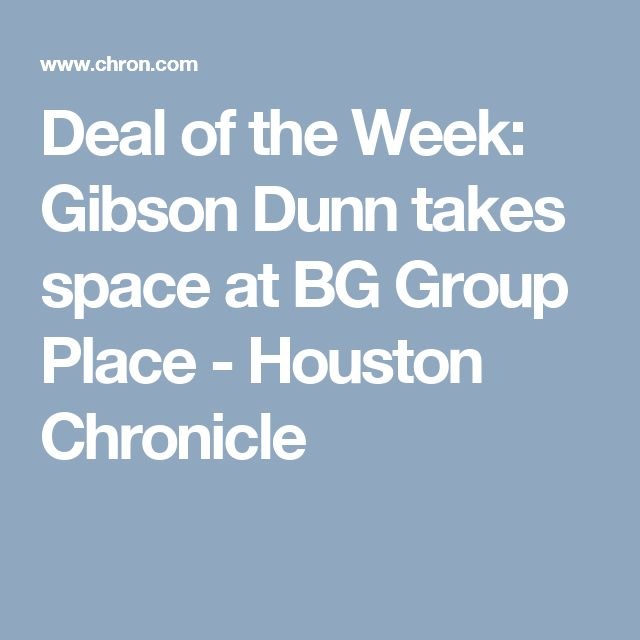 Deal of the Week: Gibson Dunn takes space at BG Group Place - Houston Chronicle