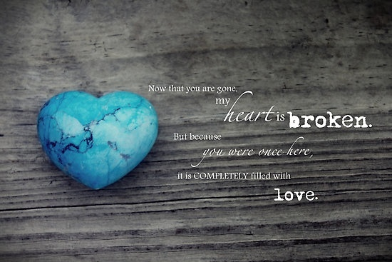 """""""Now that you are gone, my heart is broken.  But because you were once here, it is completely filled with love.""""  ♥  #babyloss"""