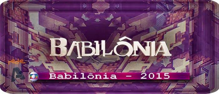 REDE ALPHA TV | O Mundo das Novelas | Arquivoshow10.blogspot.com: BABILÔNIA | Capítulo 015 - 01/04/2015 (Globo - Bra...